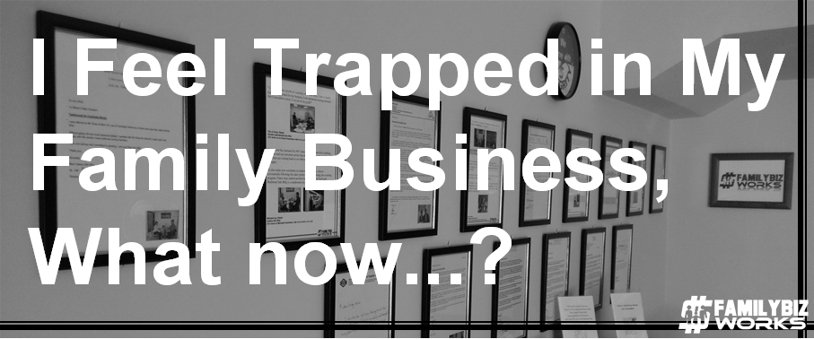 I Feel Trapped in My Family Business, What Now?