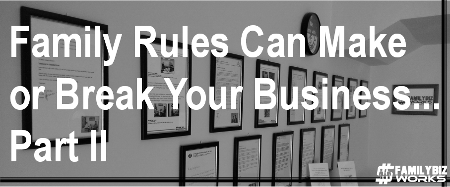 Family Rules Can Make or Break Your Business Part 2